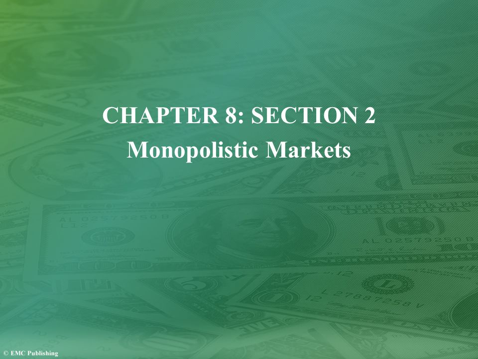 CHAPTER 8: SECTION 2 Monopolistic Markets