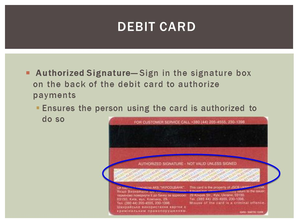 Debit Card Ensures the person using the card is authorized to do so