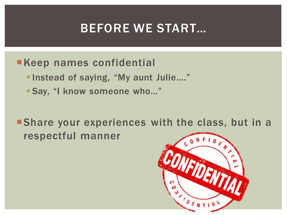 Before we start… Keep names confidential