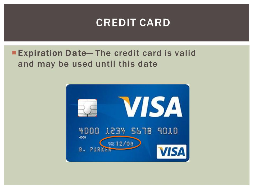 Credit Card Expiration Date— The credit card is valid and may be used until this date