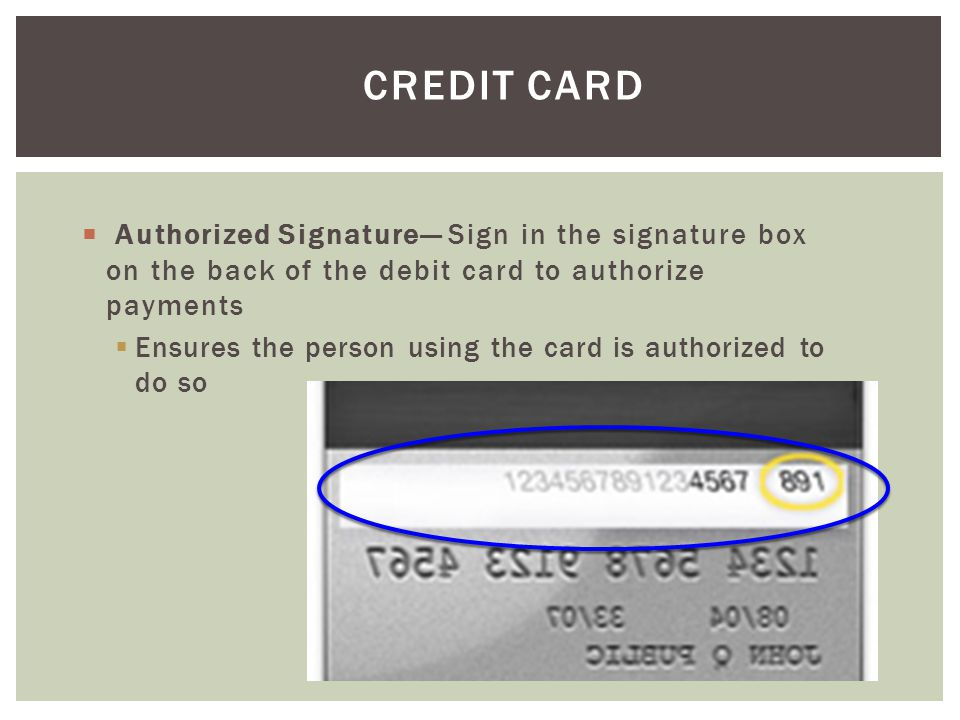 Credit Card Ensures the person using the card is authorized to do so