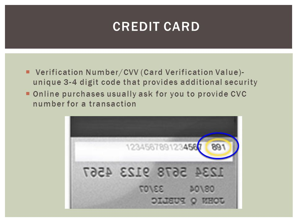 Credit Card Verification Number/CVV (Card Verification Value)- unique 3-4 digit code that provides additional security.