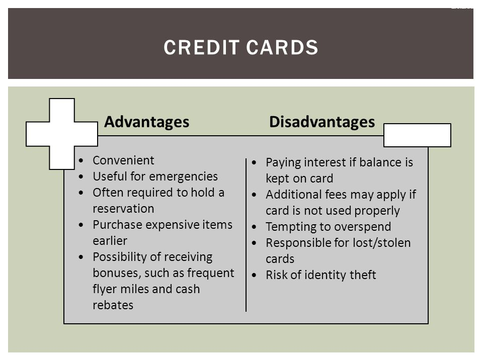 advantagest and disadvantages using a credit Consumer credit advantages and disadvantages by denise and mortgage loans or to pay for school or furniture using a credit card or even clothing when we're.