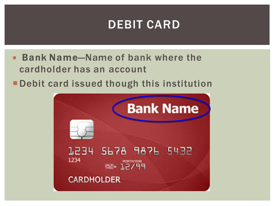 Debit Card Debit card issued though this institution