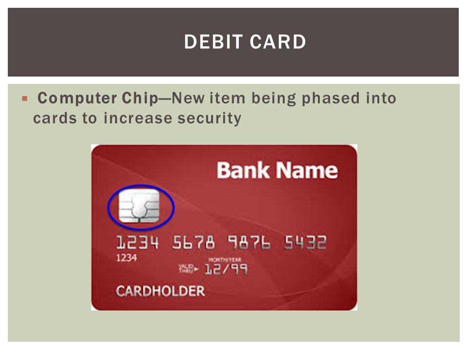 Debit Card Computer Chip—New item being phased into cards to increase security.