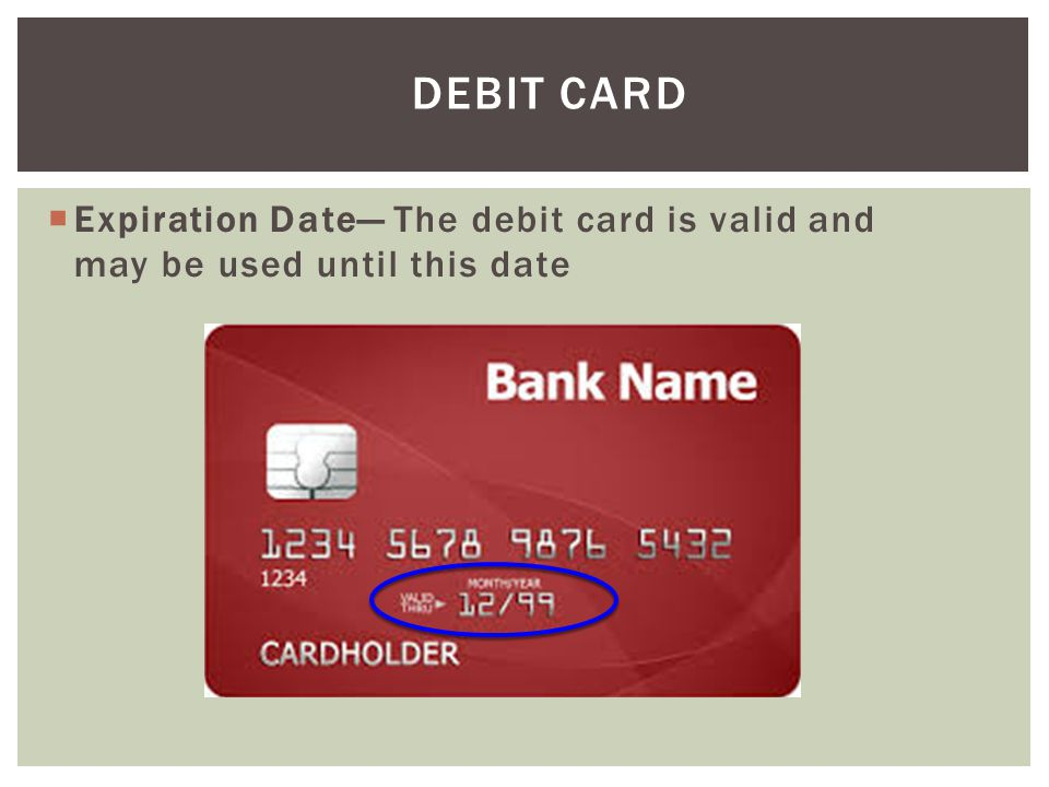 Debit Card Expiration Date— The debit card is valid and may be used until this date.