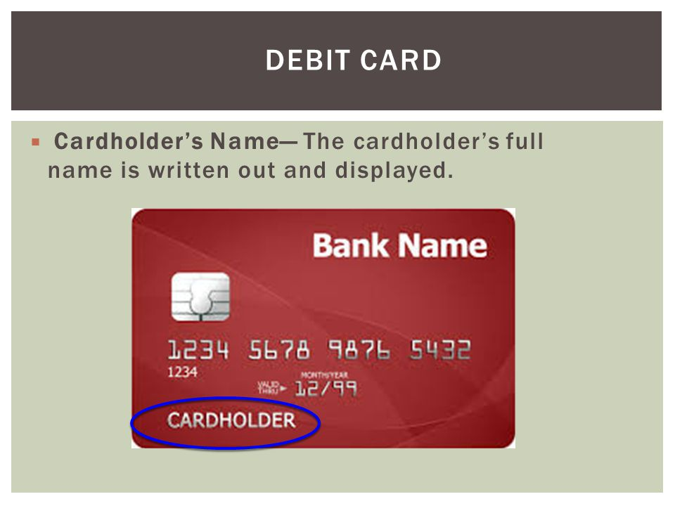 Debit Card Cardholder's Name— The cardholder's full name is written out and displayed.