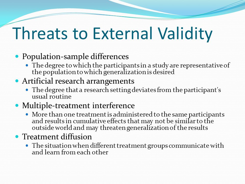 external validity Use 'external validity' in a sentence the extent to which a study's results (regardless of whether the study is descriptive or experimental) can be generalized/applied to other people or settings reflects its external validity.