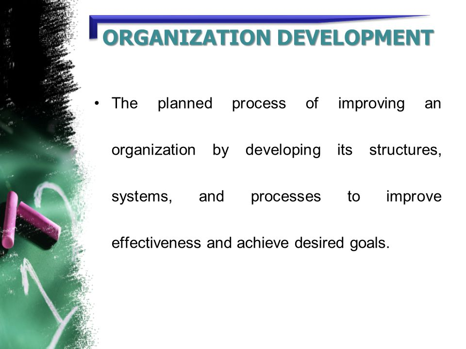the process of organizational development to improve an organizations health and effectiveness Organizational values journey mental health center (jmhc), a large outpatient mental health and substance abuse treatment clinic in wisconsin, is an organization that is committed to providing accessible, community-focused, culturally responsive behavioral health services.
