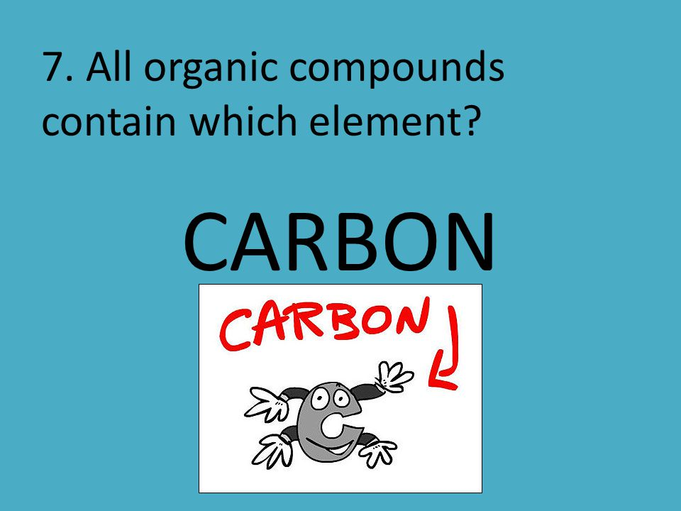 7. All organic compounds contain which element