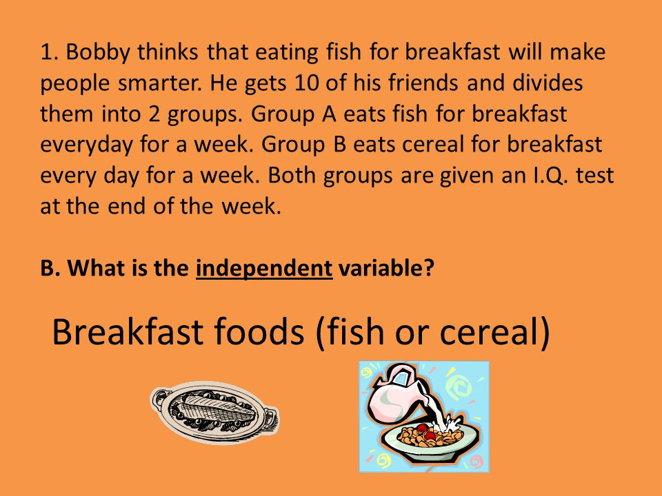 Breakfast foods (fish or cereal)