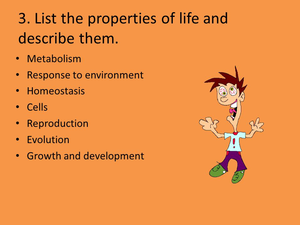3. List the properties of life and describe them.