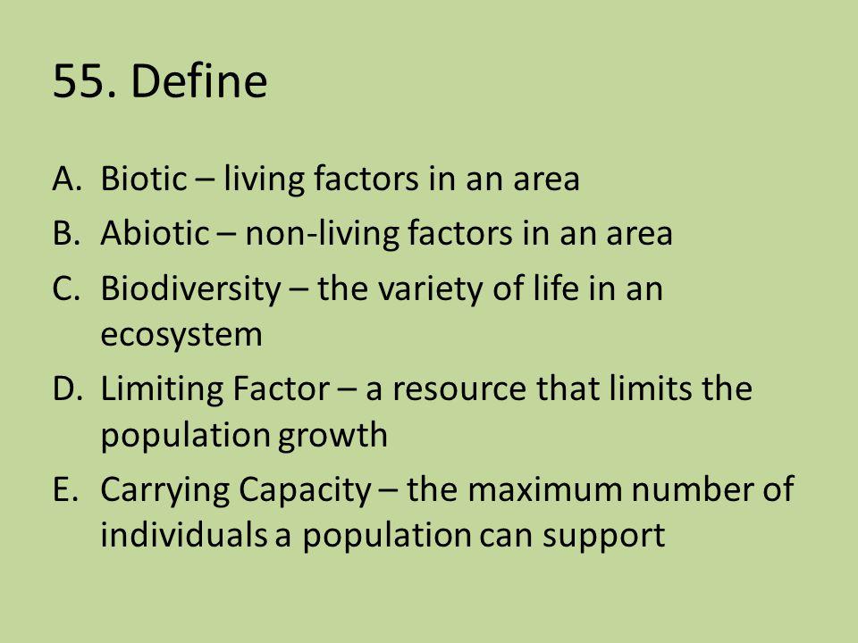 55. Define Biotic – living factors in an area