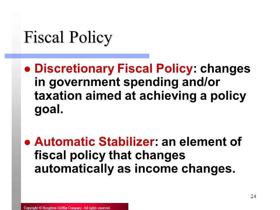 Fiscal Policy Discretionary Fiscal Policy: changes in government spending and/or taxation aimed at achieving a policy goal.