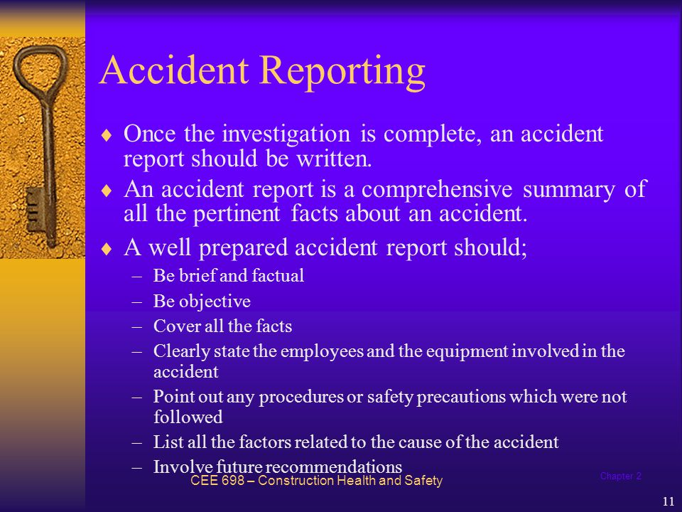 Accident Reporting Once the investigation is complete, an accident report should be written.