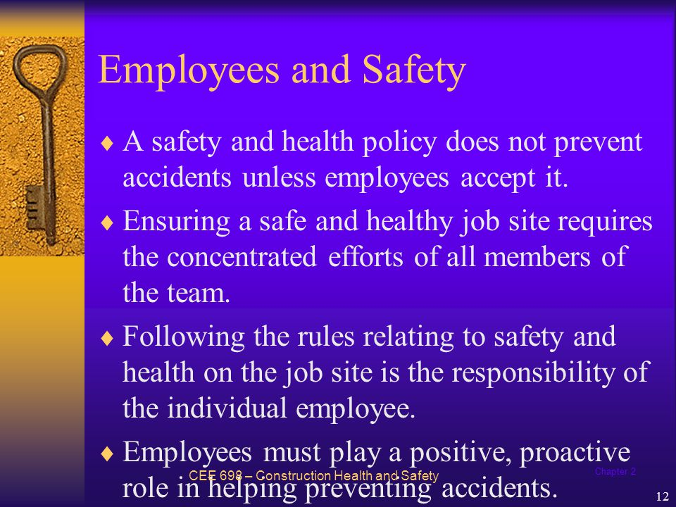 Employees and Safety A safety and health policy does not prevent accidents unless employees accept it.