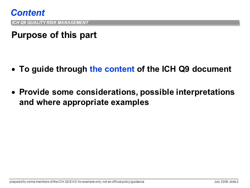 Purpose of this part To guide through the content of the ICH Q9 document.