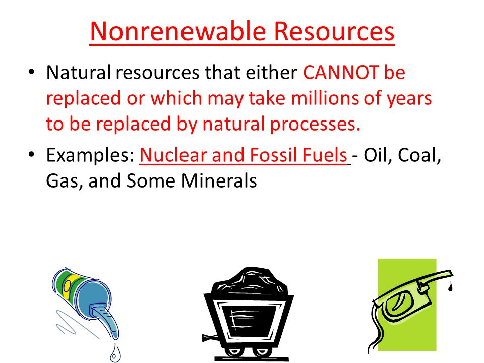 Fuels And Natural Gas Are Examples Of Nonrenewable Resources