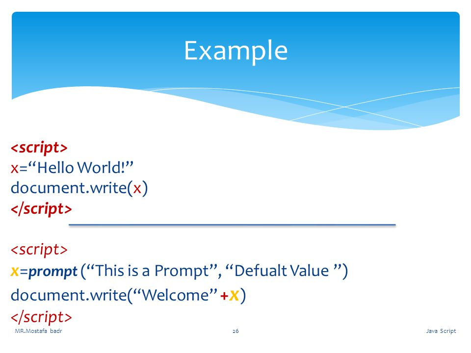 Example x=prompt ( This is a Prompt , Defualt Value ) <script>