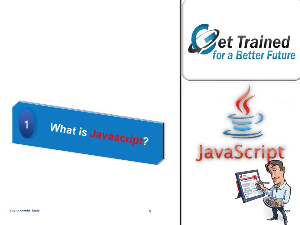 What is Javascript 1 MR.Mostafa badr Java Script