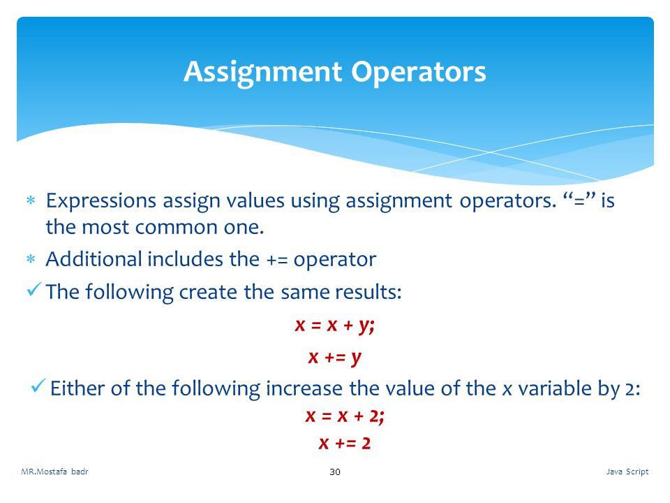 Assignment Operators Expressions assign values using assignment operators. = is the most common one.
