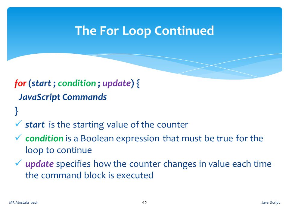 The For Loop Continued for (start ; condition ; update) {