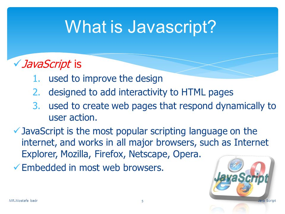 What is Javascript JavaScript is used to improve the design