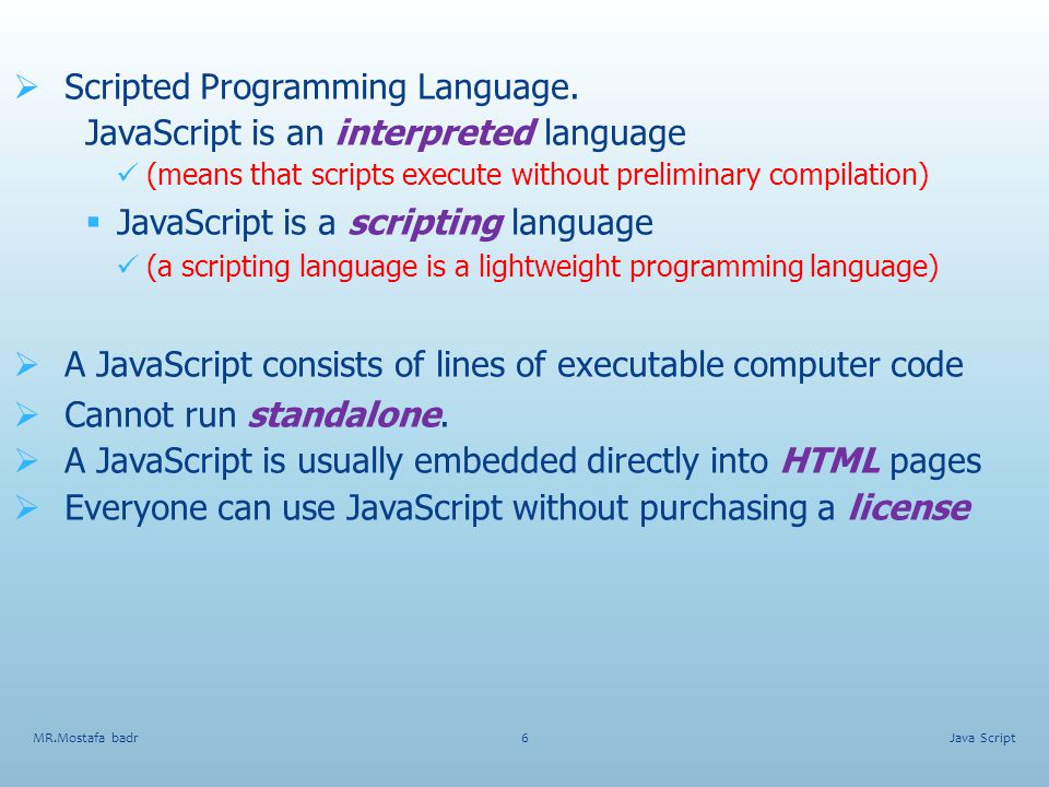 Scripted Programming Language. JavaScript is an interpreted language