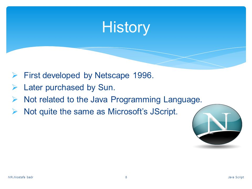 History First developed by Netscape Later purchased by Sun.