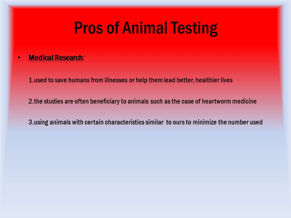 an argument in favor of animal testing for medical research The benefits and ethics of animal research he use of animals for research and testing is only one of many in addition to medical research.