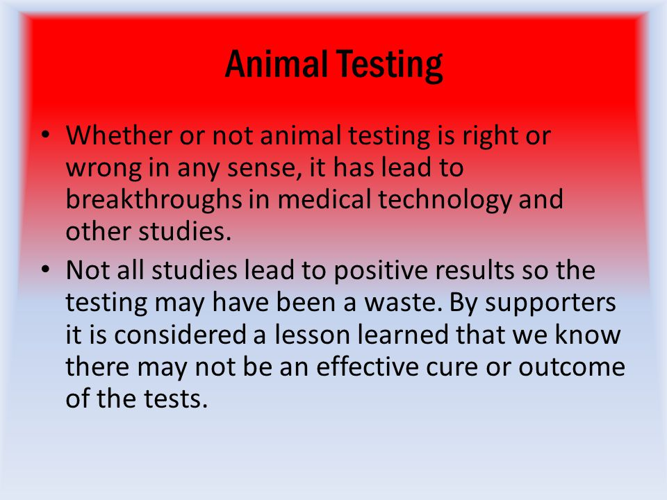 animal testing its wrong Think animal testing is morally reprehensible that's a big word for somebody so misinformed here are the top 10 reasons why animal testing is necessary.