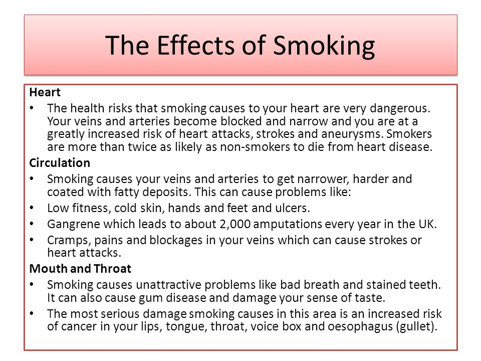 the causes and effects of smoking Scientists and health officials have been arguing the detrimental effects smoking has on our health for many years smoking can lead to serious complications including asthma, pancreas, lung and stomach cancer due to the large number of carcinogens (cancer causing chemicals) and other various.