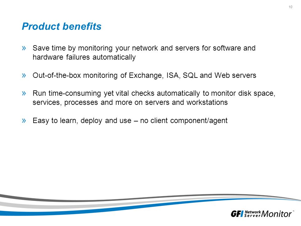 Product benefits Save time by monitoring your network and servers for software and hardware failures automatically.