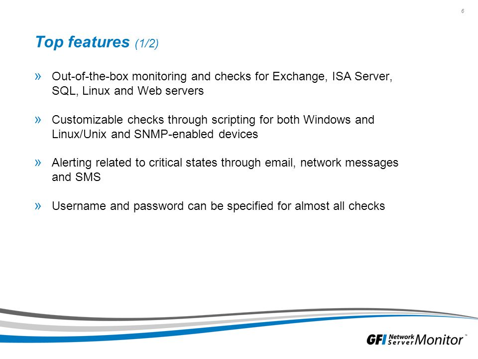 Top features (1/2) Out-of-the-box monitoring and checks for Exchange, ISA Server, SQL, Linux and Web servers.
