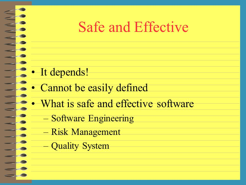 Safe and Effective It depends! Cannot be easily defined