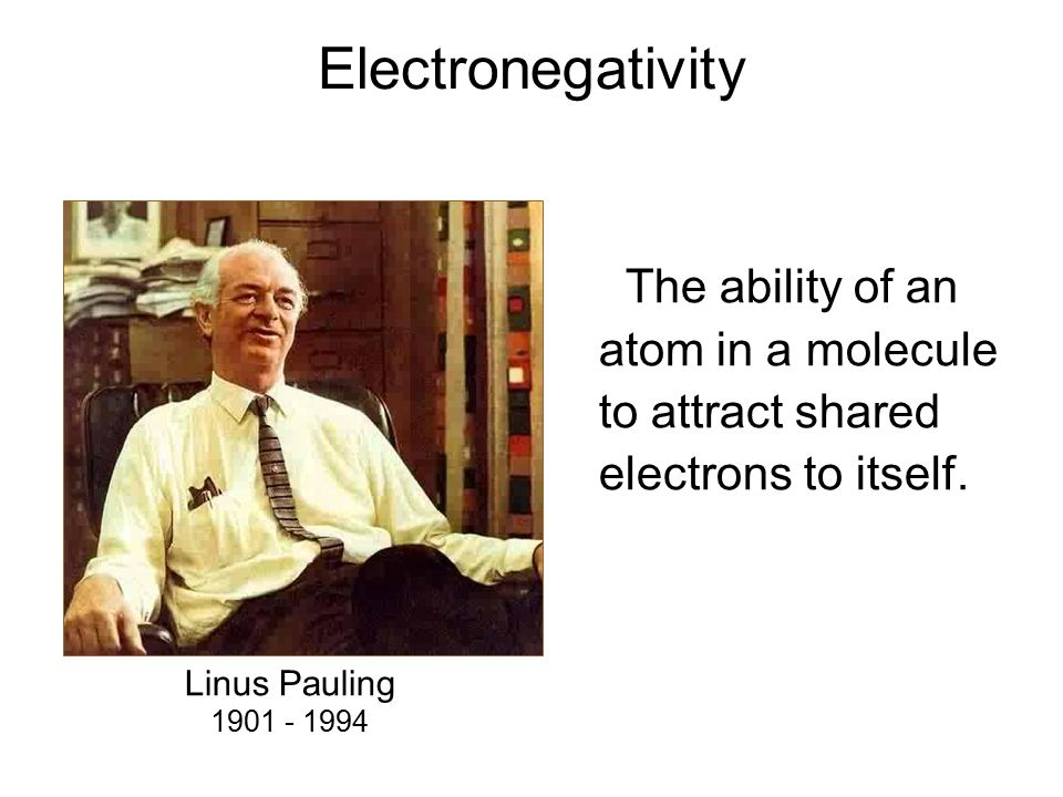 Electronegativity The ability of an atom in a molecule