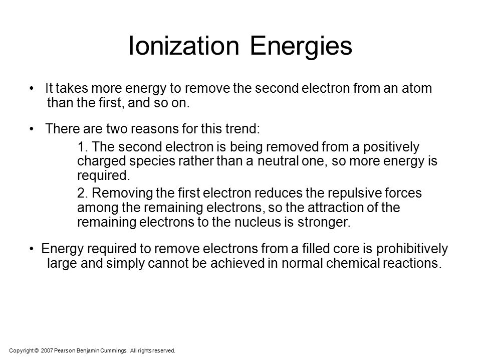 Ionization Energies • It takes more energy to remove the second electron from an atom than the first, and so on.