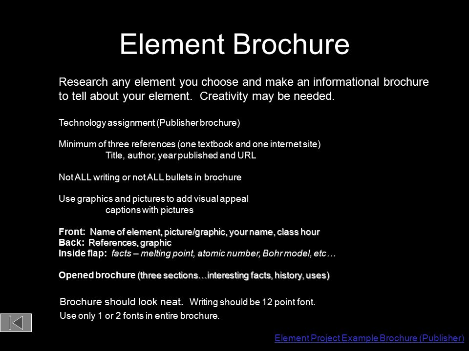 Element Brochure Research any element you choose and make an informational brochure. to tell about your element. Creativity may be needed.