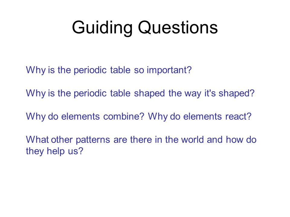 Guiding Questions Why is the periodic table so important