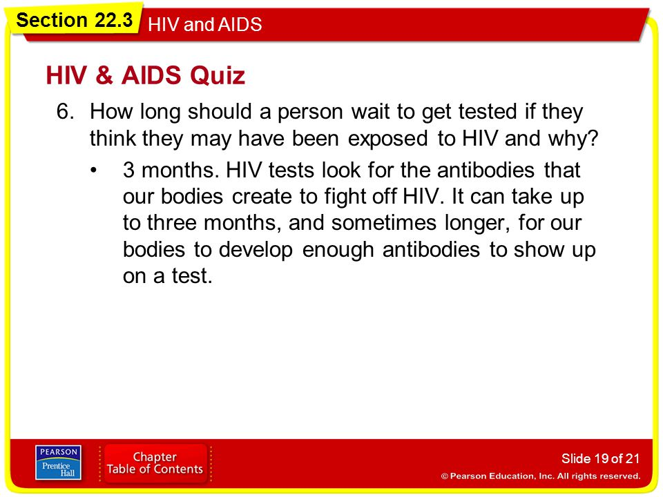 HIV & AIDS Quiz How long should a person wait to get tested if they think they may have been exposed to HIV and why