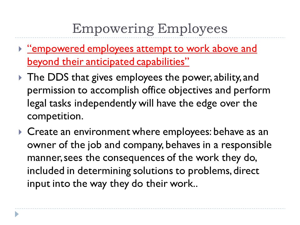 Empowering Employees empowered employees attempt to work above and beyond their anticipated capabilities