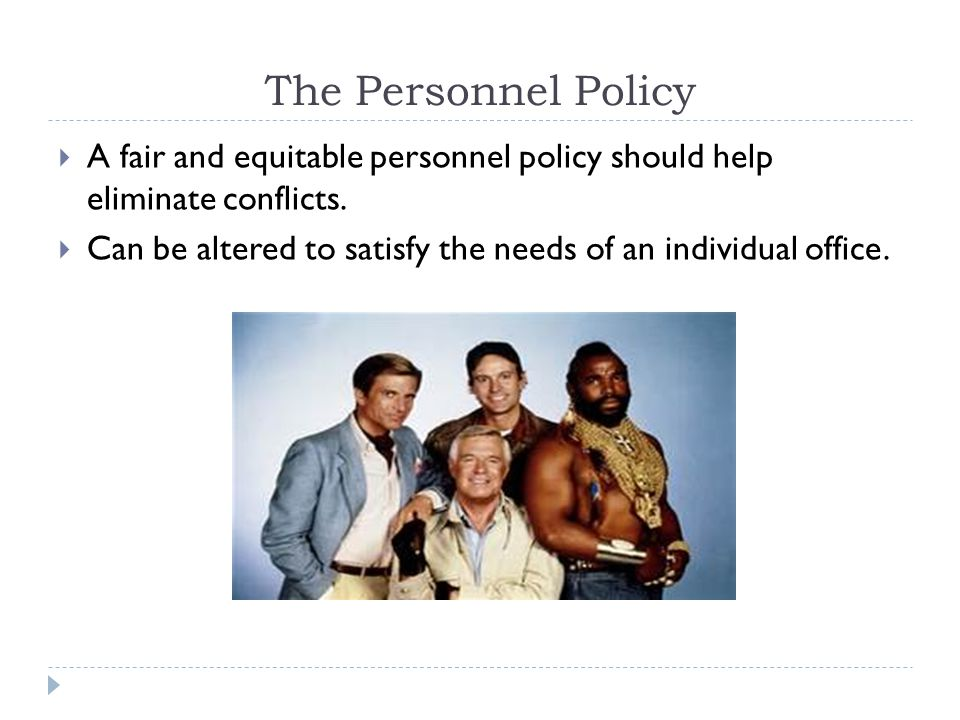 The Personnel Policy A fair and equitable personnel policy should help eliminate conflicts.