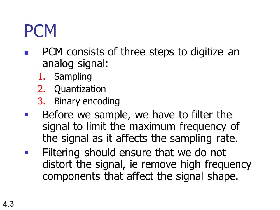 PCM PCM consists of three steps to digitize an analog signal: