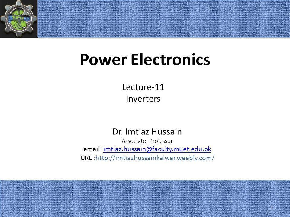 Power Electronics Lecture-11 Inverters Dr. Imtiaz Hussain