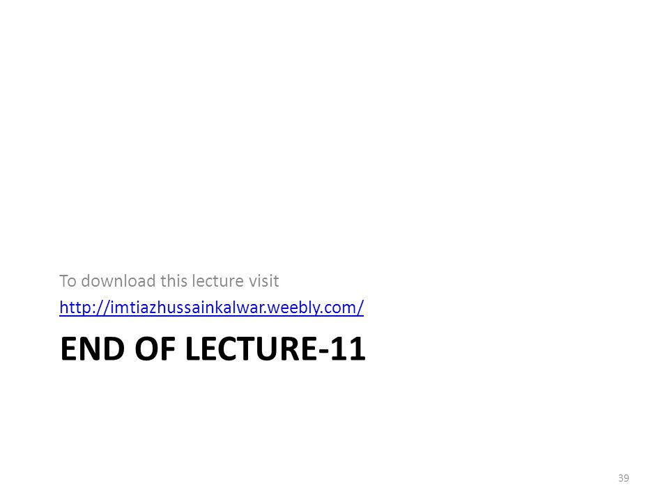 End of Lecture-11 To download this lecture visit
