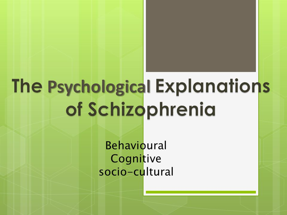 psychological explanation of schizophrenia Extracts from this document introduction psychological explanations of schizophrenia schizophrenia is a psychotic disorder as it often involves a loss of contact with reality and a lack of self insight.