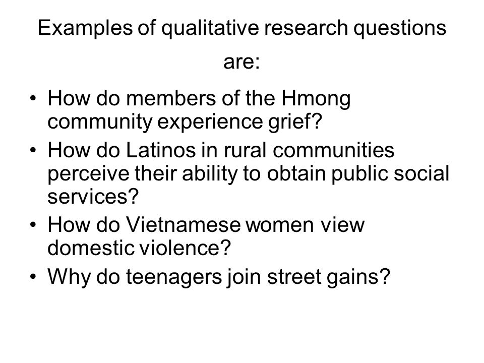 examples of qualitative research When planning a research project, a good starting point is to think about your own position regarding how you see the world what do you think can be studied.