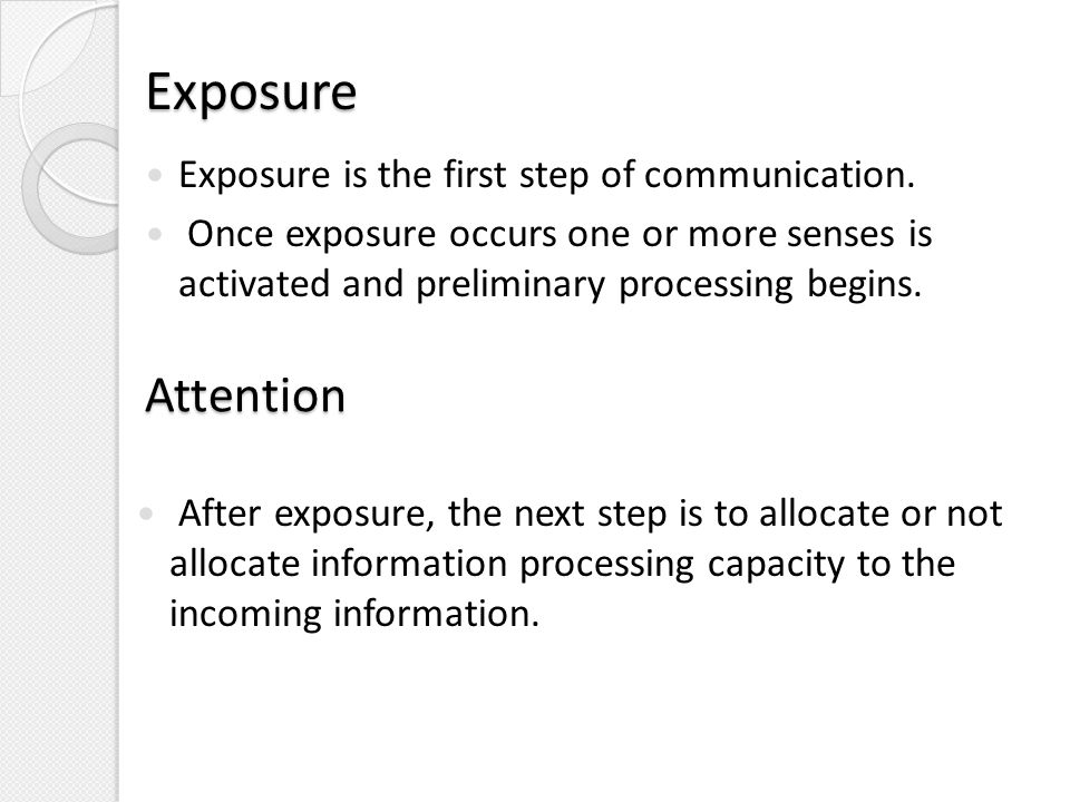 exposure attention and comprehension on the Exposure to information critical for consumers' interpretation processes two  types of exposure to marketing information are intentional and accidental  exposure.