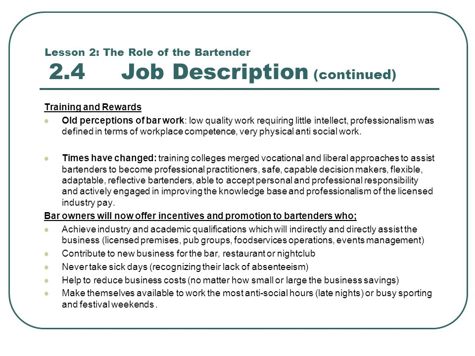 Lesson 2: The Role Of The Bartender 2.4 Job Description (continued)  Bartender Job Description