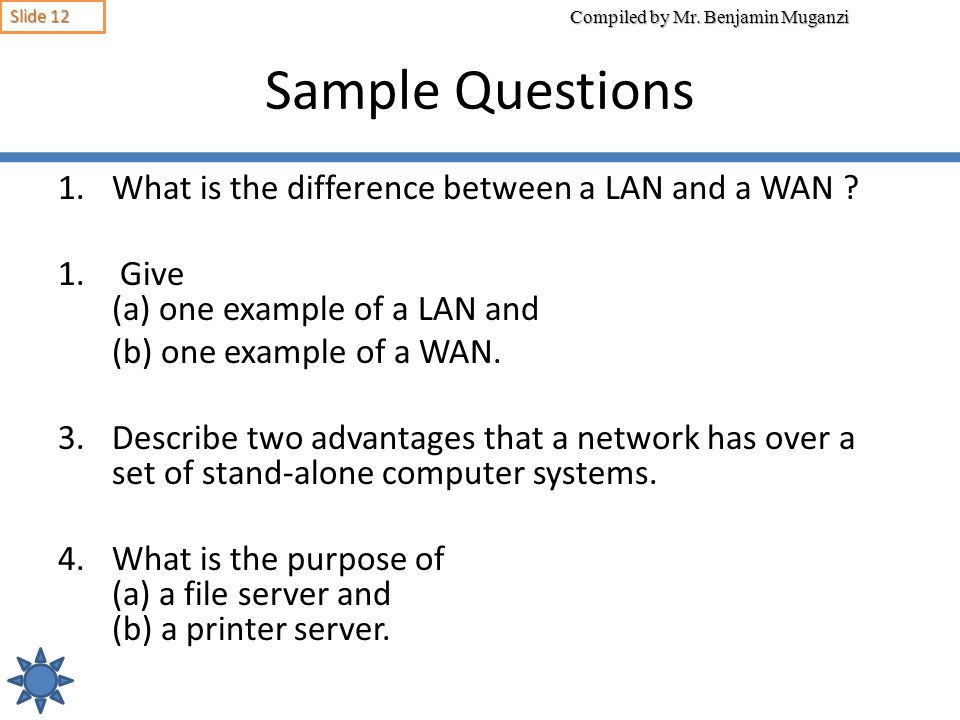 Sample Questions What is the difference between a LAN and a WAN